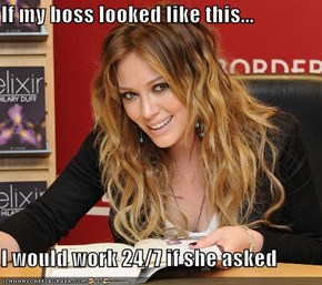 If my boss looked like this...  I would work 24/7 if she asked