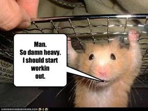 Man.  So damn heavy. I should start workin out.