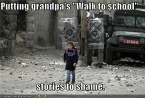 "Putting grandpa's ""Walk to school""  stories to shame."
