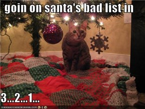 goin on santa's bad list in  3...2...1...