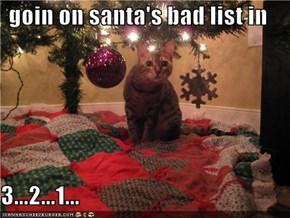 goin on santa's bad list in  3...2...1...