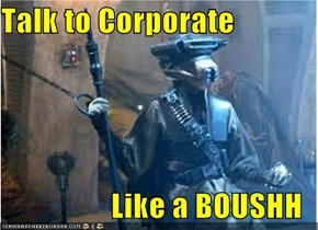 Talk to Corporate  Like a BOUSHH