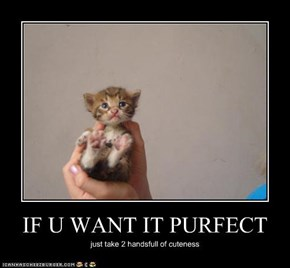 IF U WANT IT PURFECT
