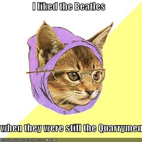 I liked the Beatles  when they were still the Quarrymen