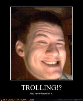 TROLLING!?