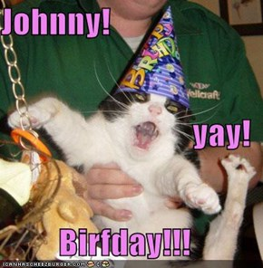 Johnny! yay! Birfday!!!