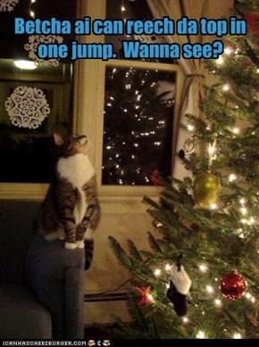 Betcha ai can reech da top in one jump.  Wanna see?