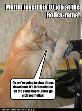 Muffin loved his DJ job at the Roller-rama!