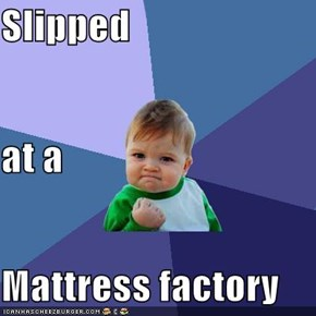 Slipped at a Mattress factory