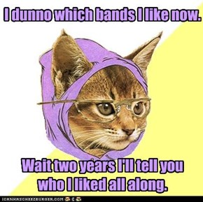 But I can easily tell you which bands I DISlike.