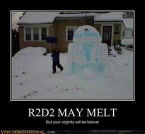R2D2 MAY MELT