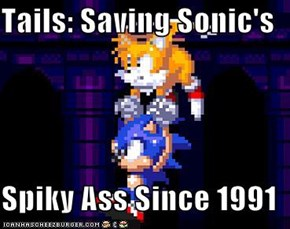 Tails: Saving Sonic's  Spiky Ass Since 1991