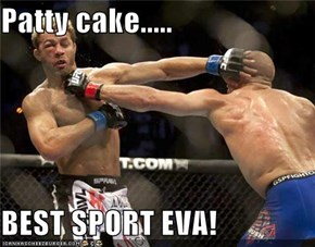 Patty cake.....  BEST SPORT EVA!