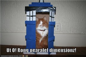 Ut O! Rong pearalel dimensionz!