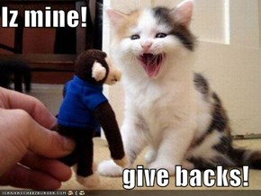 Iz mine!  give backs!