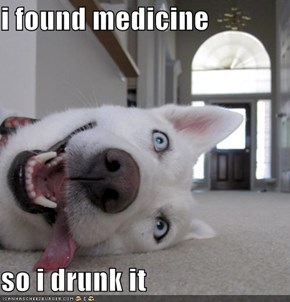 i found medicine  so i drunk it