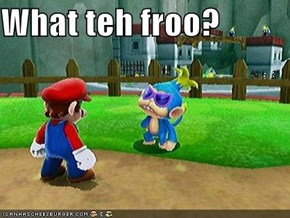 What teh froo?