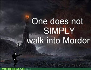 One Does Not Slly Walk Into Mordor