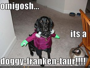 omigosh... its a  doggy-franken-taur!!!!