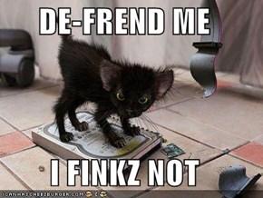 DE-FREND ME  I FINKZ NOT