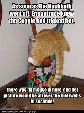There was no mouse in here, and her picture would be all over the Interwebs in seconds!
