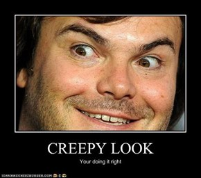 CREEPY LOOK