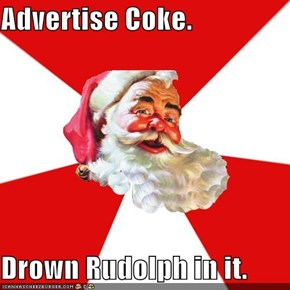 Advertise Coke.  Drown Rudolph in it.