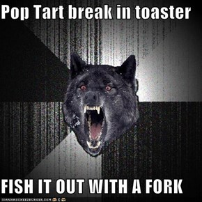 Pop Tart break in toaster  FISH IT OUT WITH A FORK