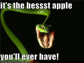 it's the bessst apple  you'll ever have!