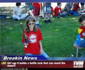 Breakin News - Girl age 9 builds a bottle rock that can reach the moon!!