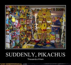 SUDDENLY, PIKACHUS