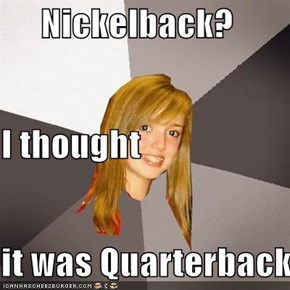 Musically Oblivious 8th Grader: Nickelback?