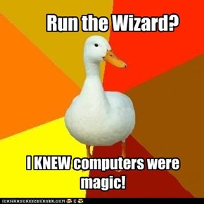 Technologically Impaired Duck: R U A Wizard?