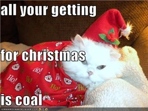 all your getting for christmas is coal