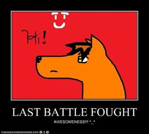 LAST BATTLE FOUGHT