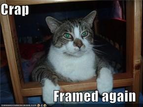 Crap  Framed again