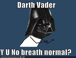 Darth Vader   Y U No breath normal?