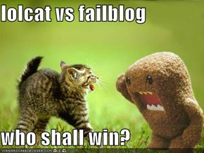 lolcat vs failblog  who shall win?