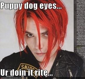Puppy dog eyes...  Ur doin it rite...