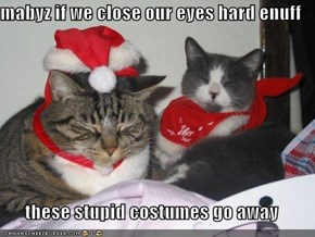 mabyz if we close our eyes hard enuff   these stupid costumes go away