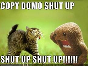 COPY DOMO SHUT UP  SHUT UP SHUT UP!!!!!!