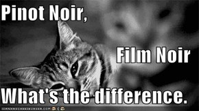 Pinot Noir, Film Noir What's the difference.