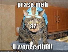 prase meh az U wonce didd!