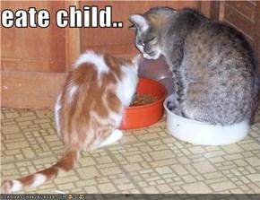 eate child..