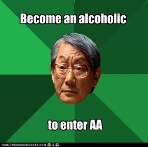 Become an alcoholic