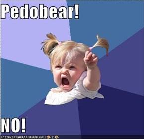 Pedobear!  NO!