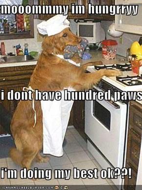 mooommmy im hungrryy  i dont have hundred paws ok? i'm doing my best ok??!