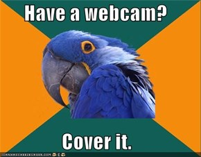 Have a webcam?  Cover it.