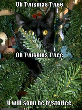 Oh Twismas Twee Oh Twismas Twee U will soon be hystoriee