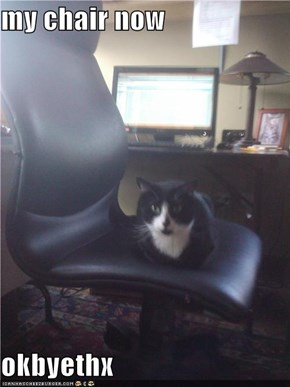 my chair now  okbyethx